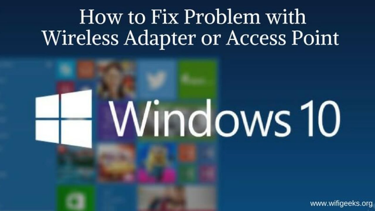 Windows 10 How To Fix Problem With Wireless Adapter Or Access Point Wifi Geeks