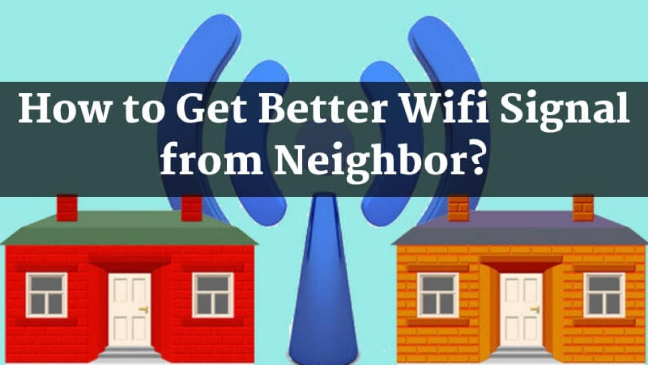 How to Boost Neighbor's Wi-Fi signal? – Easily Extend the Wi