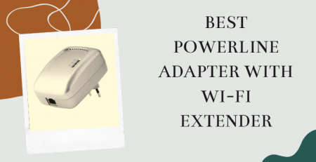 Best powerline adapter with Wi-Fi extender